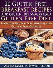 20 Gluten-Free Breakfast Recipes and Gluten Free Snacks for a Gluten Free Diet: Includes Gluten Free Muffins and Gluten Fr...