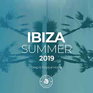 Ibiza Summer 2019: Deep & Tropical House