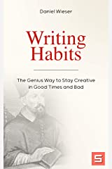 Writing Habits: The Genius Way to Stay Creative in Good Times and Bad (English Edition) Kindle Ausgabe