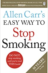 Allen Carr's Easy Way to Stop Smoking: Read this book and you'll never smoke a cigarette again Kindle Edition