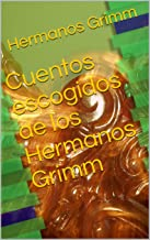 Cuentos escogidos de los Hermanos Grimm (Spanish Edition)