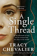 A Single Thread: The stunning and emotional historical novel from the Sunday Times bestselling author of The Girl with the Pearl Earring (English Edition)
