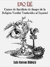 EBO ÈJÈ:  Cantos de los Sacrificios de Sangre de la Religión Yorùbá Traducidos al Español (Spanish Edition)