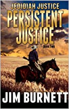 The Hunter Becomes The Hunted: Jedidiah Justice: Persistent Justice: A Classic Western Adventure From The Author of