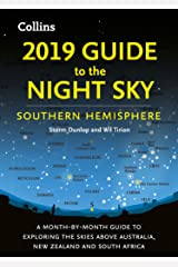 2019 Guide to the Night Sky Southern Hemisphere: A month-by-month guide to exploring the skies above Australia, New Zealand and South Africa Kindle Edition
