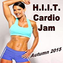H.I.I.T. Cardio Jam -Autumn 2015 (Ideal for Gym, Core Bodyweight, Abs, Motivation, Fitness, Cardio, Aerobics, Spin Cycle, Running & Jogging Workouts)