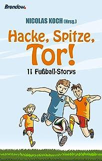 Hacke, Spitze, Tor: 11 Fußball-Stories (German Edition)
