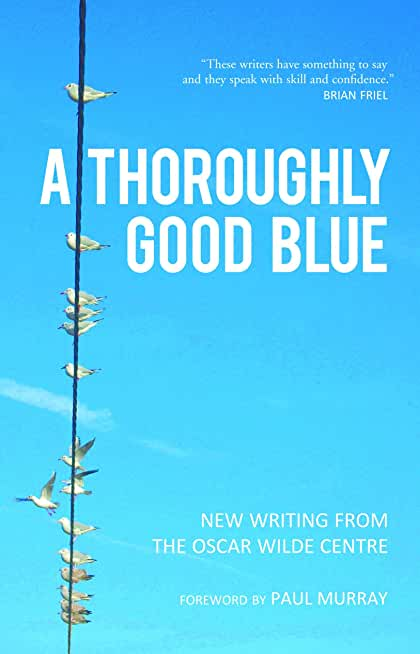 A Thoroughly Good Blue: New Writing From the Oscar Wilde Centre (English Edition)