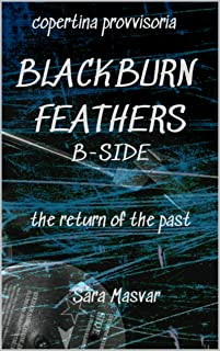 Blackburn Feathers B-SIDE: The return of the past (#BBF Vol. 2) (Italian Edition)