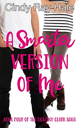 A Smarter Version of Me (The Destiny Clark Saga Book 4)