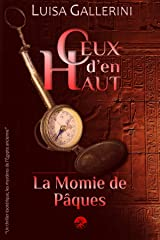 La Momie de Pâques: Un thriller ésotérique, les mystères de l'Egypte ancienne (Ceux d'en haut - Livre 1) (Ceux d'en haut) Format Kindle