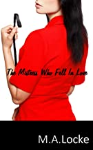 The Mistress Who Fell In Love: A Love Story of Strict Female Domination and Male Submission