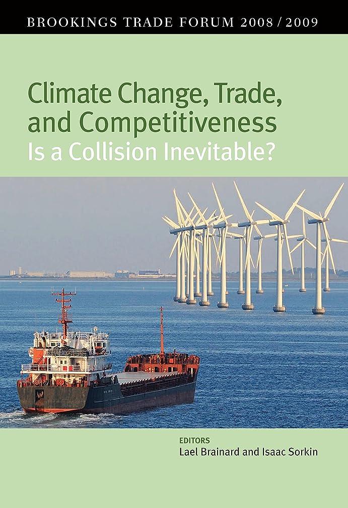 不名誉賞祝福するClimate Change, Trade, and Competitiveness: Is a Collision Inevitable?: Brookings Trade Forum 2008/2009 (English Edition)