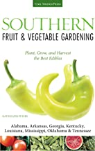 Southern Fruit & Vegetable Gardening: Plant, Grow, and Harvest the Best Edibles - Alabama, Arkansas, Georgia, Kentucky, Louisiana, Mississippi, ... (Fruit & Vegetable Gardening Guides)