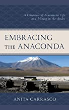 Embracing the Anaconda: A Chronicle of Atacameño Life and Mining in the Andes