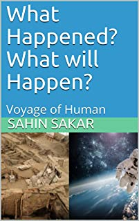 What Happened? What will Happen?: Voyage of Human