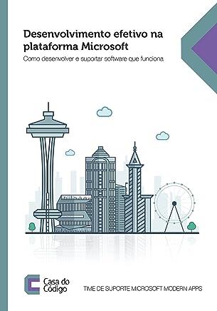 Desenvolvimento efetivo na plataforma Microsoft: Como desenvolver e suportar software que funciona