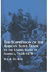Suppression of the African Slave-Trade to the United States of America: 1638-1870 (African American) Kindle Edition