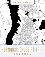 Murmansk (Russia) Trip Journal: Lined Murmansk (Russia) Vacation/Travel Guide Accessory Journal/Diary/Notebook With Murmansk (Russia) Map Cover Art
