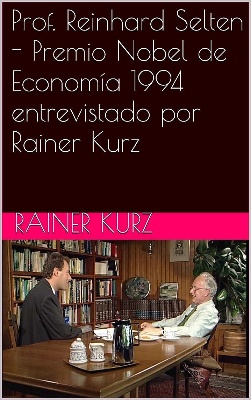 対象平野エゴイズムProf. Reinhard Selten - Premio Nobel de Economía 1994 entrevistado por Rainer Kurz (Spanish Edition)