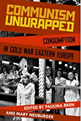 Communism Unwrapped: Consumption in Cold War Eastern Europe Kindle Edition
