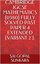 CAMBRIDGE IGCSE  MATHEMATICS [0580] FULLY SOLVED PAST PAPER 4 EXTENDED  [VARIANT 2 ]. (English Edition)