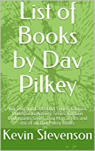 List of Books by Dav Pilkey: Big Dog and Little Dog Series, Captain Underpants Activity Series, Captain Underpants Series, Dog Man Series and list of all Dav Pilkey Books