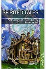 Spirited Tales: Anthology of True Ghostly Encounters Kindle Edition