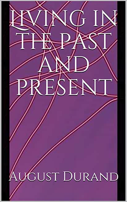 Living in the past and present (English Edition)