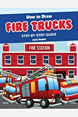 How to Draw Fire Trucks Step-by-Step Guide: Best Fire Truck Drawing Book for You and Your Kids Kindle Edition