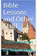 Bible Lessons and Other Stuff: Studies and Notes Kindle Edition