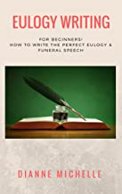 Eulogy Writing: For Beginners! How To Write The Perfect Eulogy & Funeral Speech (Funeral, Obituary, Eulogy, Speech Writing, Public Speaking)