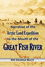 Download Now Narrative of the Arctic Land Expedition to the Mouth of the Great Fish River, and Along the Shores of the Arctic Ocean, in the Years 1833, 1834 and 1835 B078QFK8QC/ PDF Ebook online