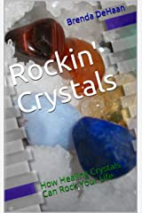 Rockin' Crystals: How Healing Crystals Can Rock Your Life Kindle Edition