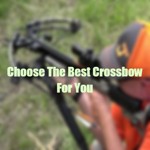 How To Choose The Best Crossbow For You