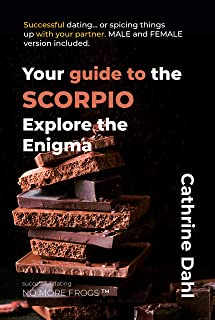 Scorpio - No More Frogs: Explore the enigma. Get to know your date, rediscover your partner - or simply learn a few things about the Scorpios around you (No More Frogs, Successful Dating Book 8)