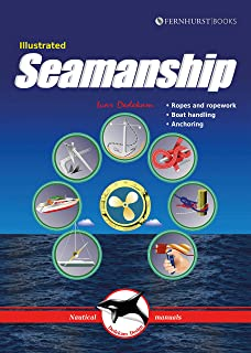 Illustrated Seamanship: Ropes & Ropework, Boat Handling & Anchoring (Illustrated Nautical Manuals)