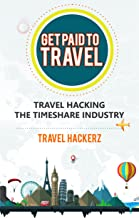 Get Paid to Travel: Travel Hacking the Timeshare Industry ( hacks, secrets, tips, guide, budget) (Budget Travel Book 1)