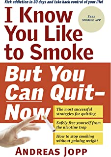 I Know You Like to Smoke, But You Can Quit―Now: Stop Smoking in 30 Days