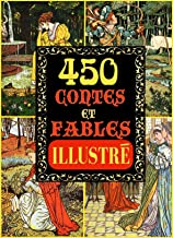 CONTES POUR ENFANTS: 450 CONTES ET FABLES (ILLUSTRÉ AVEC PLUS DE 400 IMAGES) (LES FRÈRES GRIMM, MILLE ET UNE NUITS, LA COM...