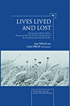 Lives Lived and Lost: East European History Before, During, and After World War II as Experienced by an Anthropologist and Her Mother (Holocaust: History and Literature, Ethics and Philosophy)