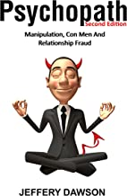 PSYCHOPATH: Manipulation, Con Men And Relationship Fraud (Personality Disorders, Sociopath, Mood Disorders, Difficult Relationships, Con Artists, Lying)
