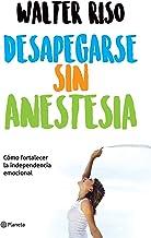 Desapegarse sin anestesia (Edición mexicana): Cómo fortalecer la independencia emocional (Spanish Edition)