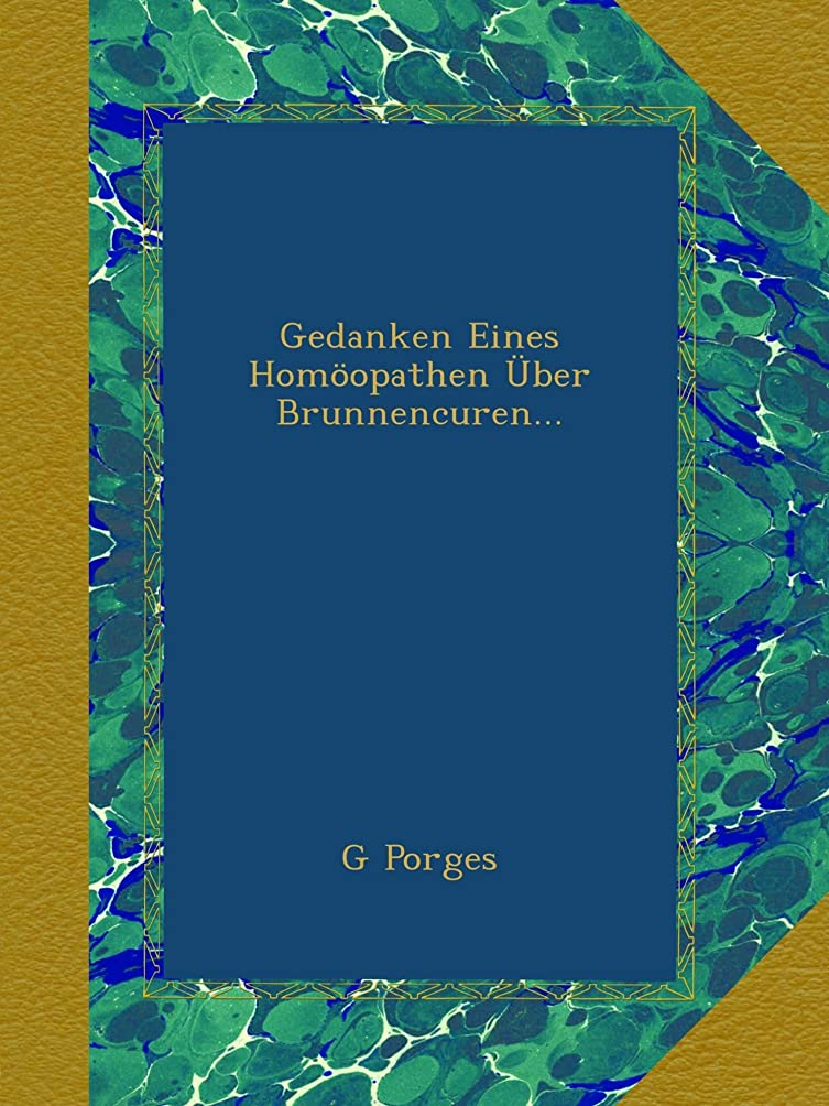 あえぎ観光に行く一節Gedanken Eines Homoeopathen Ueber Brunnencuren...