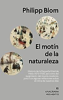 El motín de la naturaleza: Historia de la Pequeña Edad de Hielo (1570-1700), así como del surgimiento del mundo moderno, j...