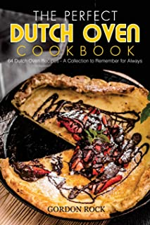 The Perfect Dutch Oven Cookbook: 64 Dutch Oven Recipes - A Collection to Remember for Always