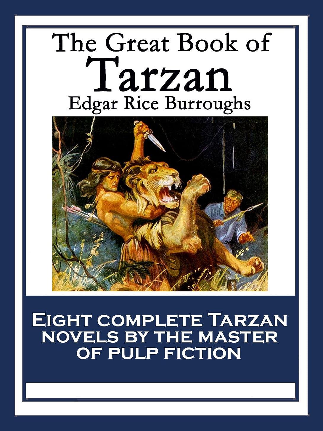 怠護衛究極のThe Great Book of Tarzan: Tarzan of the Apes; The Return of Tarzan; The Beasts of Tarzan; The Son of Tarzan; Tarzan and the Jewels of Opar; Jungle Tales ... Tarzan The Terrible (English Edition)