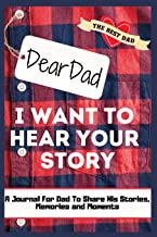 Dear Dad. I Want To Hear Your Story: A Guided Memory Journal to Share The Stories, Memories and Moments That Have Shaped D...