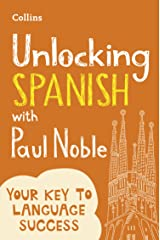 Unlocking Spanish with Paul Noble: Your key to language success with the bestselling language coach: Use What You Already Know Kindle Edition