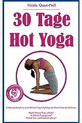 30 Tage Hot Yoga: Erfahrungsbericht zu einer Bikram Yoga Challenge mit Blick hinter die Kulissen: Ist Bikram Yoga gesund und empfehlenswert? Kindle Ausgabe